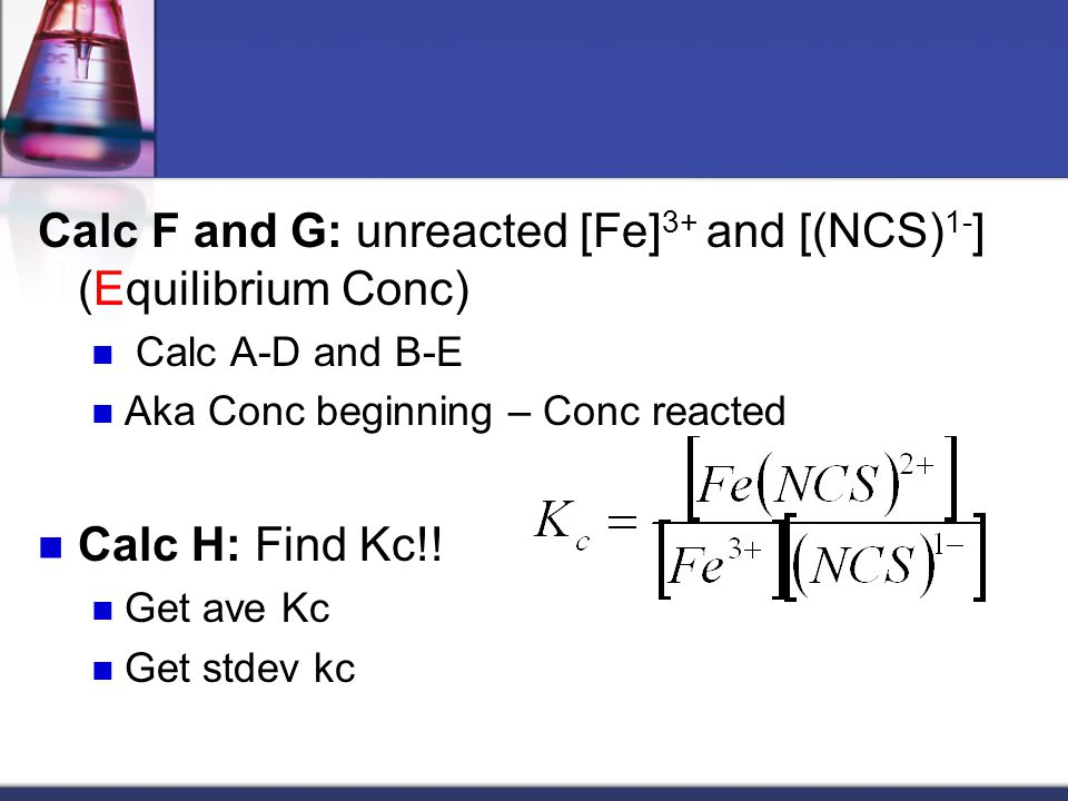 Calc F and G: unreacted [Fe]3+ and [(NCS)1-] (Equilibrium Conc)